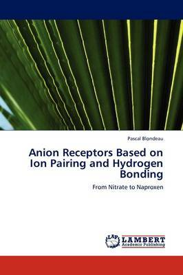 Anion Receptors Based on Ion Pairing and Hydrogen Bonding by Pascal Blondeau