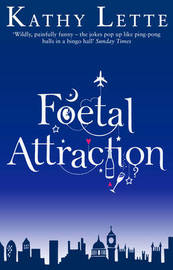 Foetal Attraction by Kathy Lette
