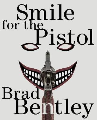 Smile for the Pistol by Brad Bentley