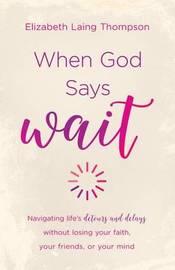 """When God Says """"wait"""" by Elizabeth Laing Thompson"""