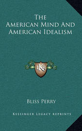 The American Mind and American Idealism by Bliss Perry