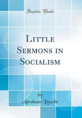 Little Sermons in Socialism (Classic Reprint) by Abraham Lincoln