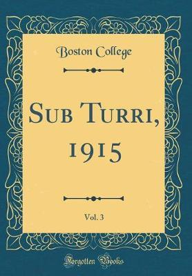 Sub Turri, 1915, Vol. 3 (Classic Reprint) by Boston College image