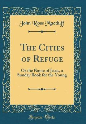 The Cities of Refuge by John Ross Macduff
