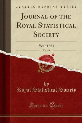 Journal of the Royal Statistical Society, Vol. 44 by Royal Statistical Society
