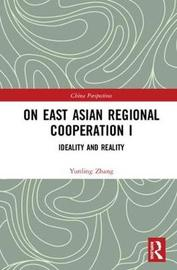 On East Asian Regional Cooperation I by Yunling Zhang