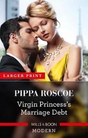 Virgin Princess's Marriage Debt by Pippa Roscoe