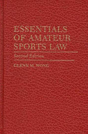Essentials of Amateur Sports Law, 2nd Edition by Glenn M. Wong