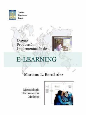 Diseno, Produccion E Implementacion De E-Learning: Metodologia, Herramientas Y Modelos by Mariano L. Bernardez image