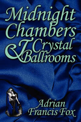 Midnight Chambers and Crystal Ballrooms by Adrian Francis Fox image