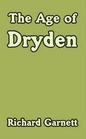 The Age of Dryden by Richard Garnett