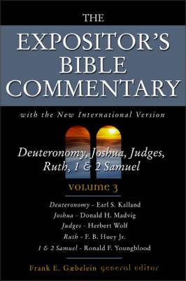 The Expositor's Bible Commentary: With the New International Version: v. 3: Deuteronomy, Joshua, Judges, Ruth, 1 and 2 Samuel by Frank E. Gaebelein