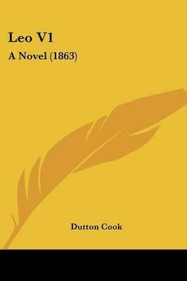 Leo V1: A Novel (1863) by Dutton Cook