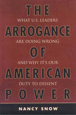 The Arrogance of American Power by Nancy Snow