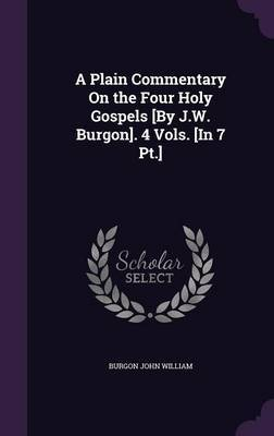 A Plain Commentary on the Four Holy Gospels [By J.W. Burgon]. 4 Vols. [In 7 PT.] by Burgon John William image