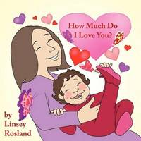 How Much Do I Love You? by Linsey Rosland