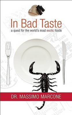 In Bad Taste: A Quest for the World's Most Exotic Foods by Massimo Marcone