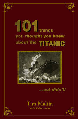 101 Things You Thought You Knew About The Titanic...but Didn't by Tim Maltin