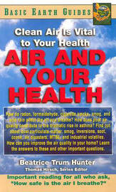 Air and Your Health Air and Your Health by Beatrice Trum Hunter