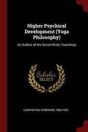 Higher Psychical Development (Yoga Philosophy) by Hereward Carrington