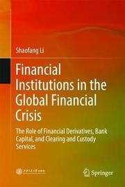 Financial Institutions in the Global Financial Crisis by Shaofang Li