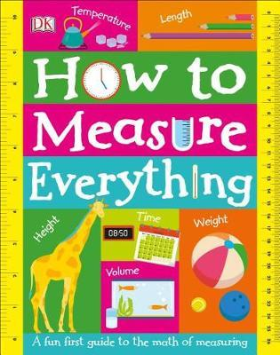 How to Measure Everything (Library Edition) by DK