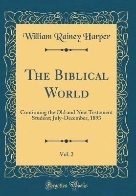 The Biblical World, Vol. 2 by William Rainey Harper