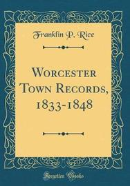 Worcester Town Records, 1833-1848 (Classic Reprint) by Franklin P.rice image