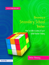 Becoming A Secondary School Teacher: How to Make a Success of Your Initial Teacher Training by Peter Fleming image