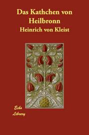 Das Kathchen Von Heilbronn by Heinrich Von Kleist