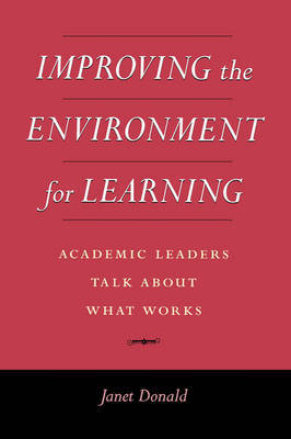 Improving the Environment for Learning: Academic Leaders Talk About What Works by Janet Donald image