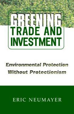 Greening Trade and Investment by Eric Neumayer