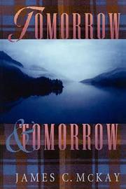 Tomorrow & Tomorrow by James C. McKay image