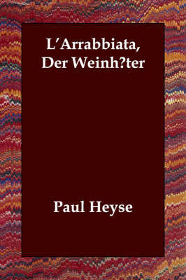 L'Arrabbiata, Der Weinh?ter by Paul Heyse