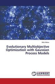 Evolutionary Multiobjective Optimization with Gaussian Process Models by Mlakar Miha