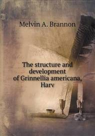 The Structure and Development of Grinnellia Americana, Harv by Melvin A. Brannon