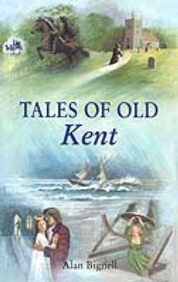 Tales of Old Kent by Alan Bignell image