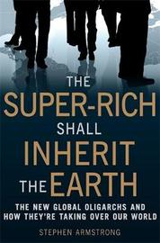 The Super-Rich Shall Inherit the Earth by Stephen Armstrong image