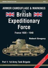 Armor Camouflage & Markings of the British Expeditionary Force, France 1939-1940 by Robert Gregory