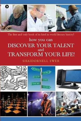 How You Can Discover Your Talent and Transform Your Life! by Shaidornell Swer