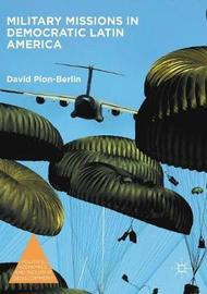 Military Missions in Democratic Latin America by David Pion-Berlin
