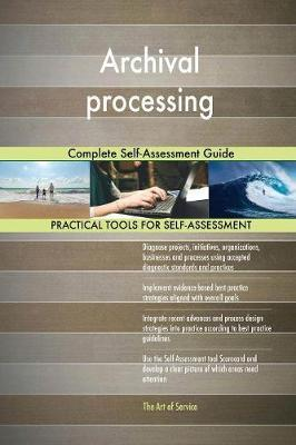 Archival Processing Complete Self-Assessment Guide by Gerardus Blokdyk image