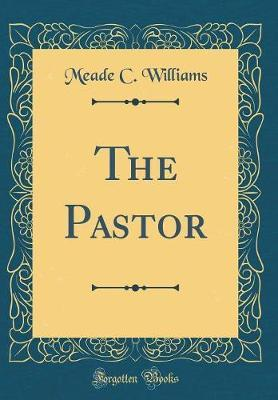 The Pastor (Classic Reprint) by Meade C Williams image