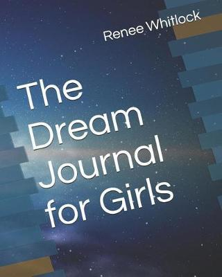 The Dream Journal for Girls by Renee M Whitlock