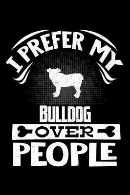 I Prefer My Bulldog Over People by Harriets Dogs