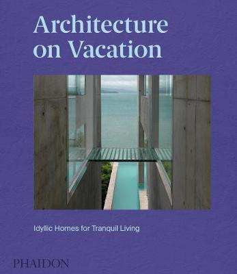 Architecture on Vacation by Phaidon Editors