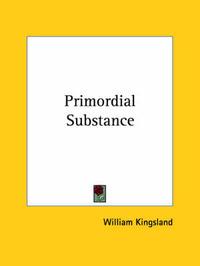Primordial Substance by William Kingsland