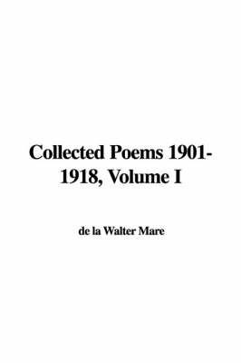 Collected Poems 1901-1918, Volume I by de la Walter Mare image