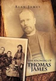 The Knowing of Thomas James by Research Professor of International Relations Alan James (Kings College London, UK University of Keele University of Keele University of Keele)