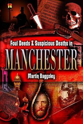 Foul Deeds and Suspicious Deaths in Manchester by Martin Baggoley image